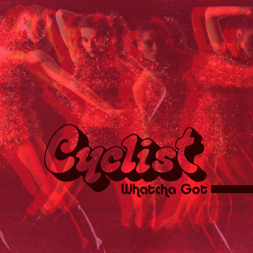 Cyclist - Whatcha Got