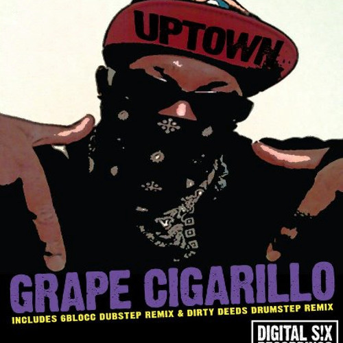 UPTOWN - GRAPE CIGARILLO (DIRTY DEEDS REMIX) Available NOW!!!