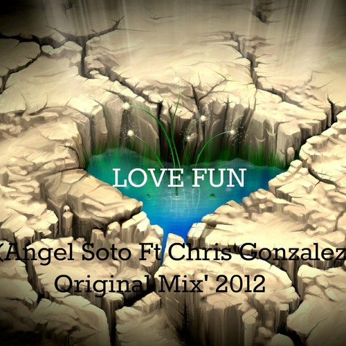 Love Fun - (Angel Soto Ft Chris Gonzalez ) Original Mix' 2012
