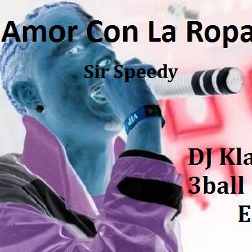 Amor Con La Ropa - Sir Speedy (Dj KlaC 3Ball Edit)