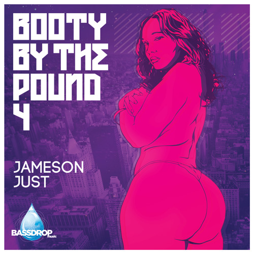 JAMESON JUST - Booty By The Pound 4 *FREE BASSDROP MUSIC DL*