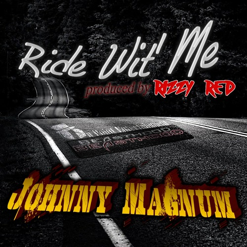 Ride Wit Me (Produced by Rizzy Red) - Johnny Magnum