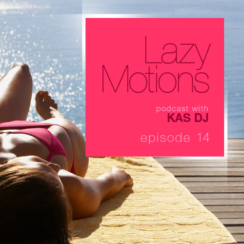 Lazy Motions Podcast with Kas DJ (E14)