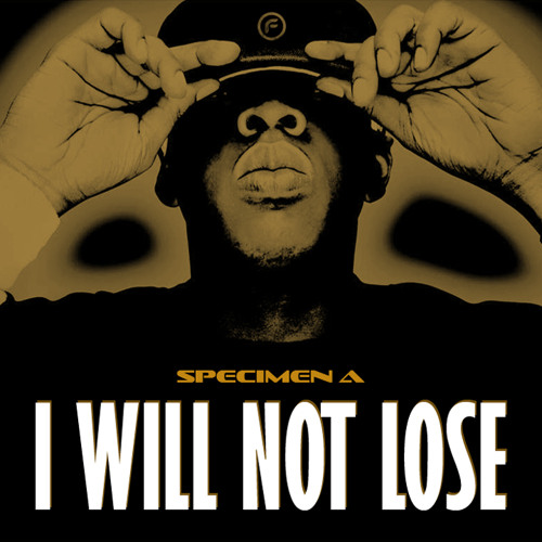 Specimen A - I Will Not Lose [Free Download]