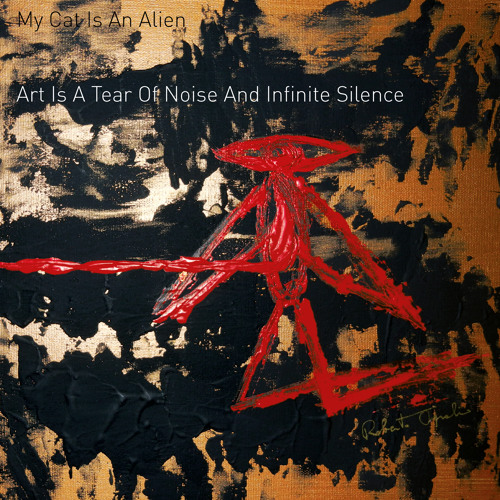 My Cat Is An Alien -Art Is A Tear Of Noise And Infinite Silence (Album Preview)
