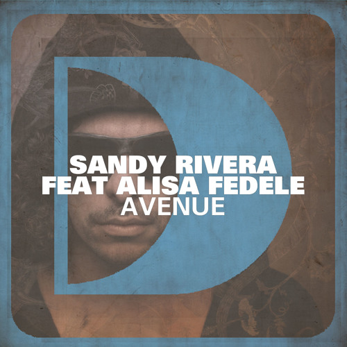 Sandy Rivera feat. Alisa Fedele- Avenue (Alternate Edit)