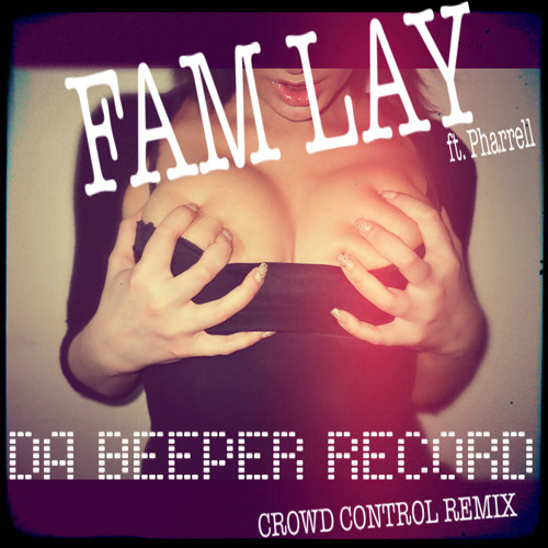 Fam Lay ft. Pharrell - Da Beeper (Crowd Control Remix)