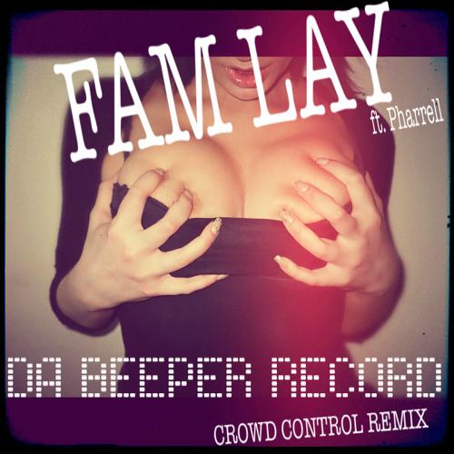 Fam Lay ft. Pharrell - Da Beeper (Crowd Control Remix)