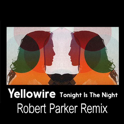 Yellowire - Tonight Is The Night (Robert Parker Remix)