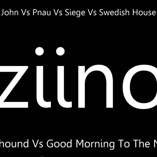 Good Morning To The Greyhound (Ziino Bootleg Mash up)