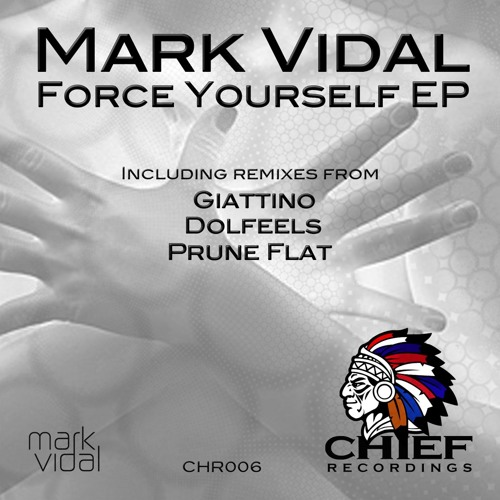 Mark Vidal - Force Yourself - Prune Flat Roar Yourself Remix (Preview) [Chief Recordings]