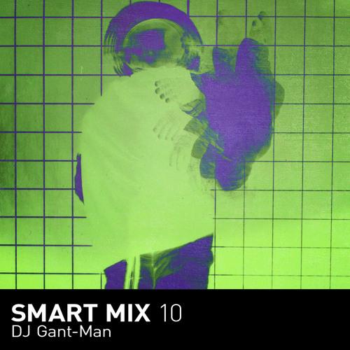 Smart Mix 10: DJ Gant-Man