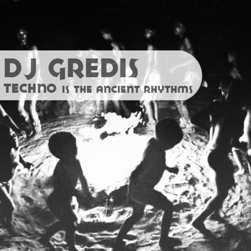 Dj Gredis - Techno is the ancient rhytms