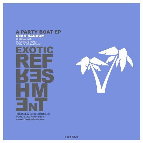 Sean Random - A Party Boat  (Tony Guerra Remix) @ EXOTIC REFRESHMENT
