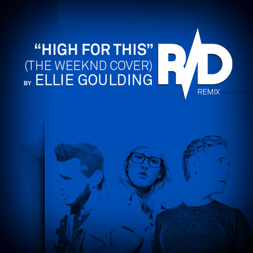 Ellie Goulding - High For This (The Weeknd Cover) - R/D Remix