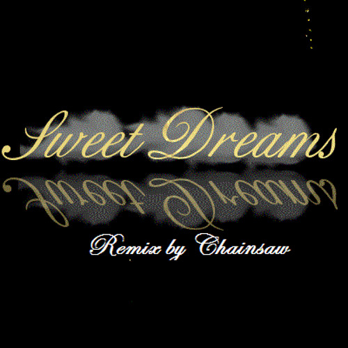 Sweet dreams remix(Chainsaw production)