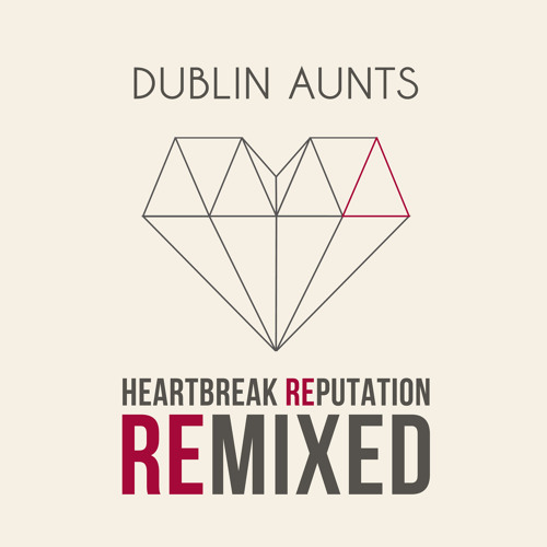 Dublin Aunts - Heartbreak Reputation (LIAISON Version)