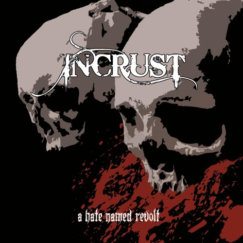 Incrüst - A Hate Named Revolt - 2012