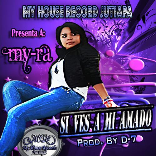 My-Ra - Si Ves A Mi Amado (Prod. By D-7 ''El Inmortal'') (My House Records Jutiapa)