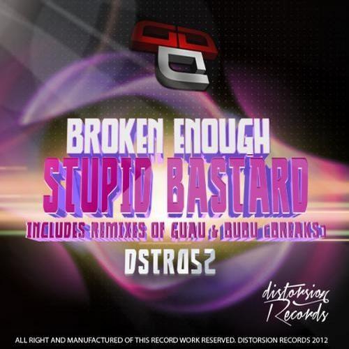 Broken Enough - Stupid Bastard (GUAU remix) [DISTORSION RECORDS] preview