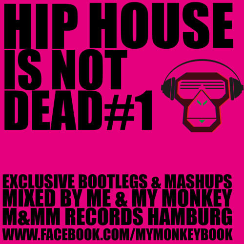 Hip House is not Dead Vol.1 - Mixed by Me & My Monkey