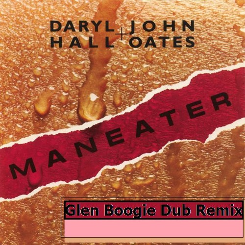 Hall & Oates - Maneater (Glen Boogie Dub Remix)