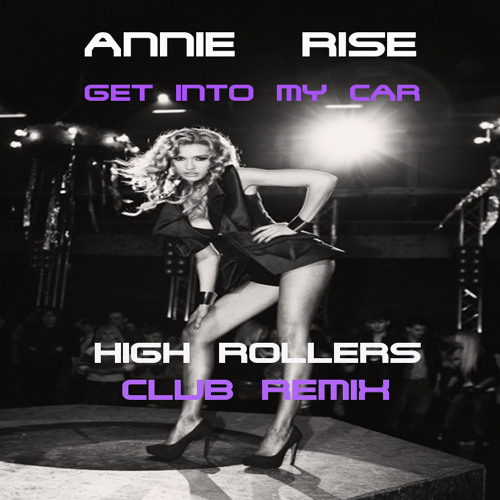 Annie Rise- Get Into My Car- (High Rollers Club Remix)