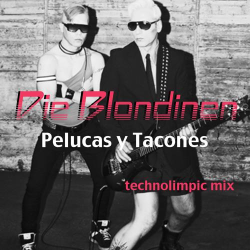 "DIE BLONDINEN ""Pelucas y Tacones"" -technolimpic mix-"