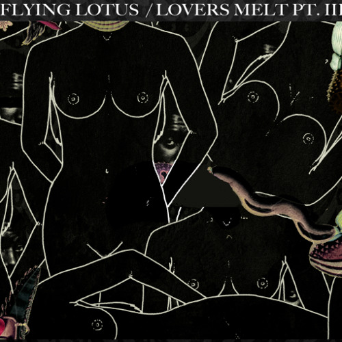 Flying Lotus – Lovers Melt 3 Mix