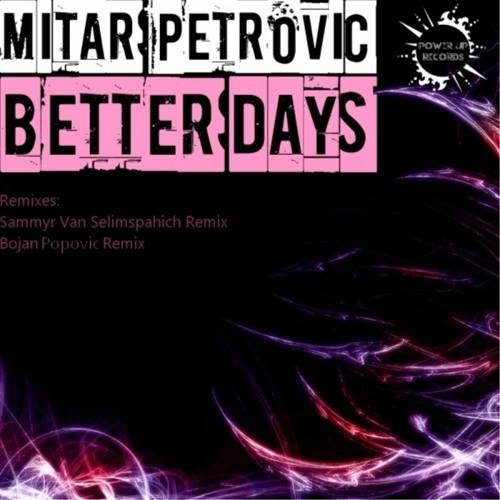 Mitar Petrovic - Better Days (Sammyr Van Selimspahich Remix)
