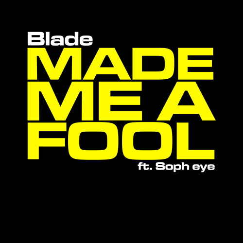 Blade - Made me a fool ft Soph eye
