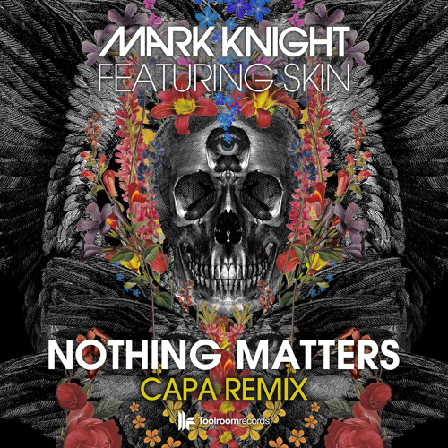 Mark Knight Feat Skin - Nothing Matters (Capa Remix) - Out Now!