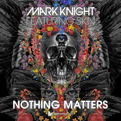 Mark Knight Feat Skin - Nothing Matters (Original Club Mix) - Out Now!
