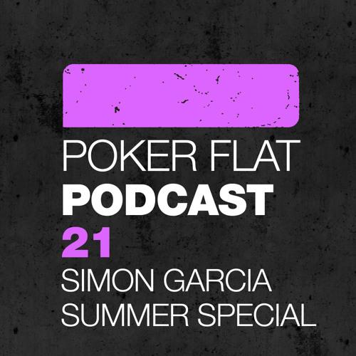 Poker Flat Podcast 21 - Simon Garcia Summer Special