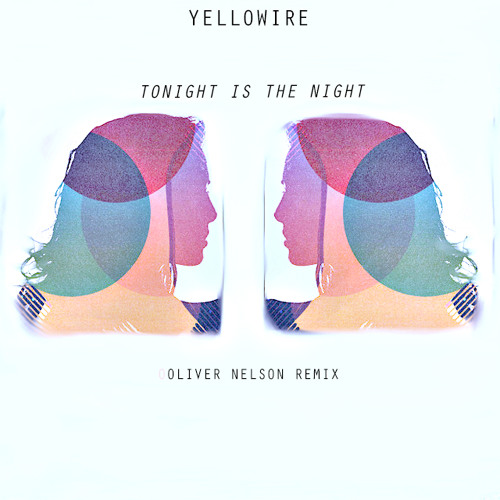 Yellowire - Tonight Is The Night (Oliver Nelson Remix)