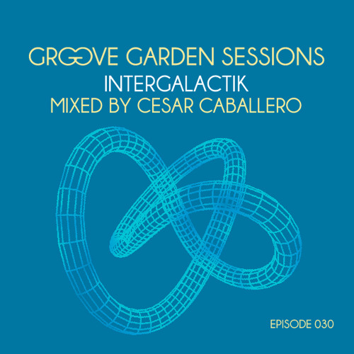 Cesar Caballero - Groove Garden Sessions - Intergalactik - Episode 030 - July 2012