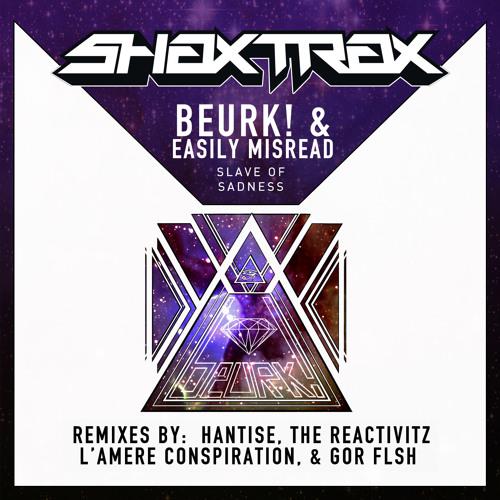 Beurk! & Easily Misread - Slave of Sadness (Hantise remix) clip