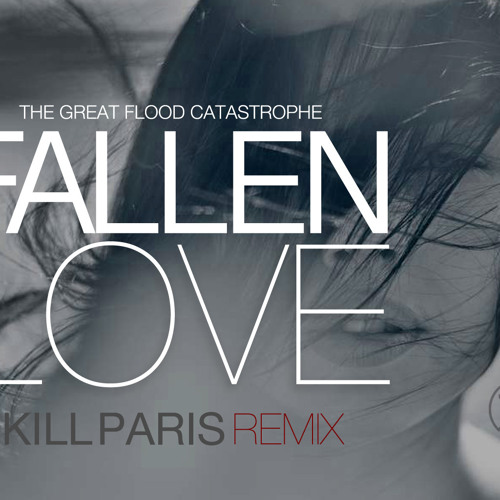 The Great Flood Catastrophe-Fallen Love (Kill Paris Remix)