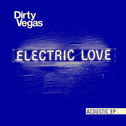 Dirty Vegas - Electric Love Acoustic EP [Preview]