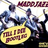 Chris Brown Ft Wiz Khalifa & Big Sean - Till I Die (MaddJazz Bootleg)(FREE DOWNLOAD)