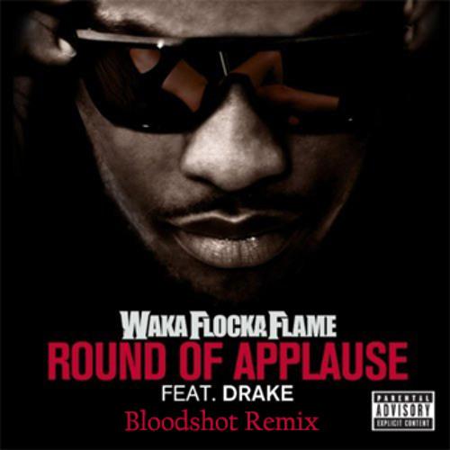 Waka Flocka Flame Ft. Drake - Round Of Applause (Bloodshot Remix)