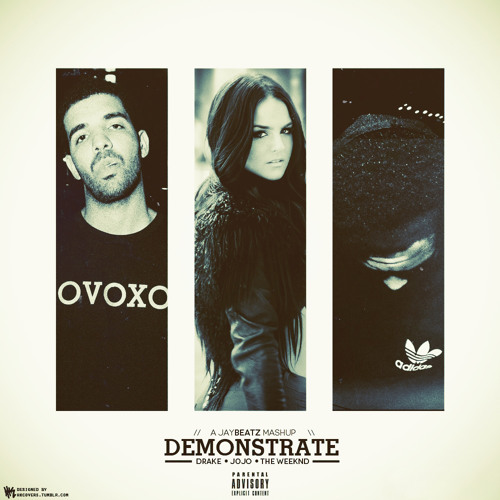 03 JoJo x Drake x The Weeknd - Demonstrate (A JAYBeatz Mashup)