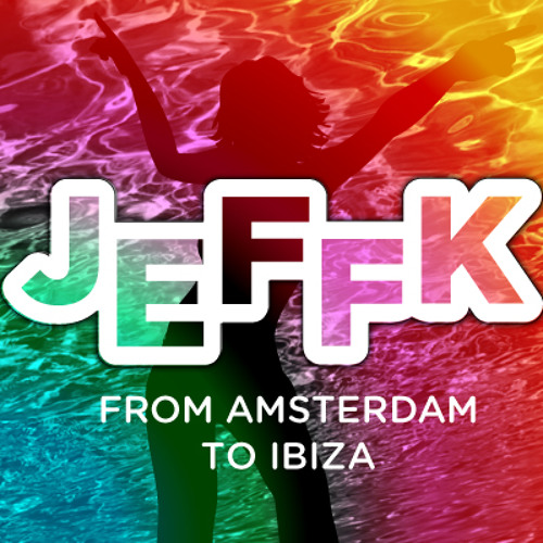 JEFFK - From Amsterdam to Ibiza