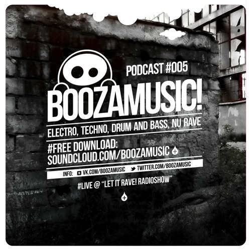 BOOZAMUSIC! - podcast #005 (LIVE @ LET IT RAVE! radioshow 17.07.12)