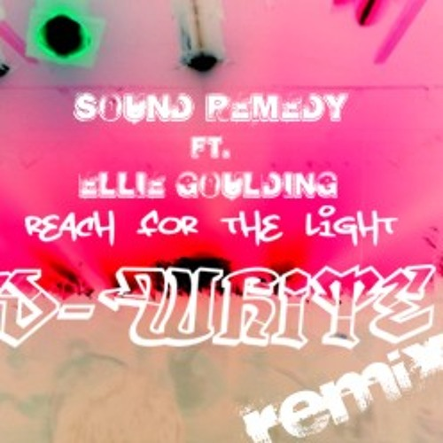 Sound Remedy Ft. Ellie Goulding - Reach For The Lights (D-White Remix)