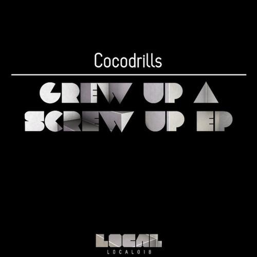 Cocodrills - Grew Up A Screw Up (Original Mix) [LOCAL MUSIC]