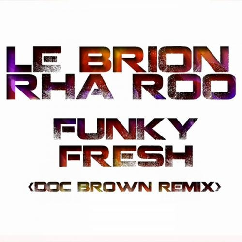 Le Brion & Rha Roo // Funky Fresh (Doc Brown Remix): OUT NOW [Global House Vibes]