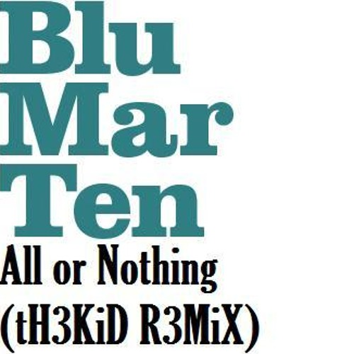 Blu Mar Ten - All or Nothing (tH3KiD R3MiX)