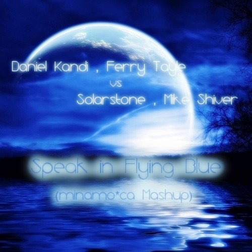 DanielKandi & FerryTayle vs Solarstone & MikeShiver - Speak in Flying Blue(Minamoca Mashup)[Free DL]