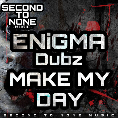 ENiGMA Dubz - Make My Day .....FREE DOWNLOAD if you click 'DOWNLOAD NOW' (Second To None Music)